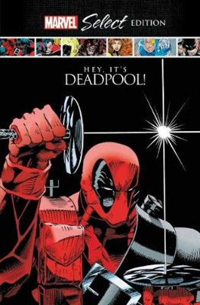 Deadpool: Hey, It's Deadpool! Marvel Select Edition - Rob Liefeld