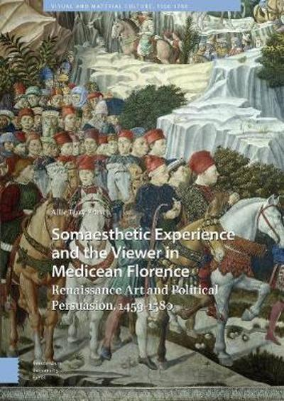 Somaesthetic Experience and the Viewer in Medicean Florence - DR Allie Terry-Fritsch