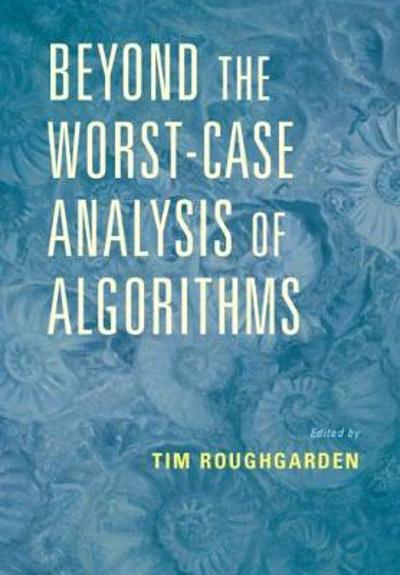 Beyond the Worst-Case Analysis of Algorithms - Tim Roughgarden