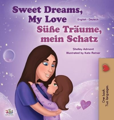Sweet Dreams, My Love (English German Bilingual Book for Kids) - Shelley Admont