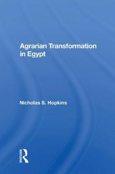 Agrarian Transformation in Egypt - Nicholas S. Hopkins