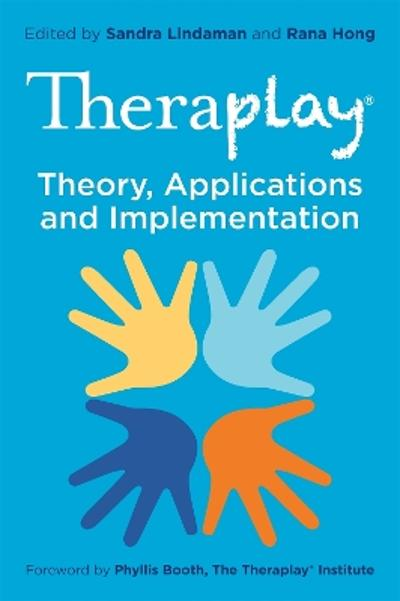Theraplay (R) - Theory, Applications and Implementation - Rana Hong