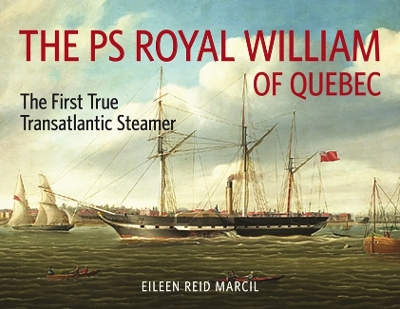 The PS Royal William of Quebec - Eileen Reid Marcil