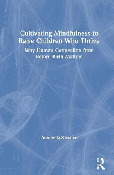 Cultivating Mindfulness to Raise Children Who Thrive - Antonella Sansone