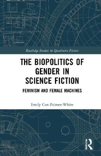 The Biopolitics of Gender in Science Fiction - Emily Cox-Palmer-White