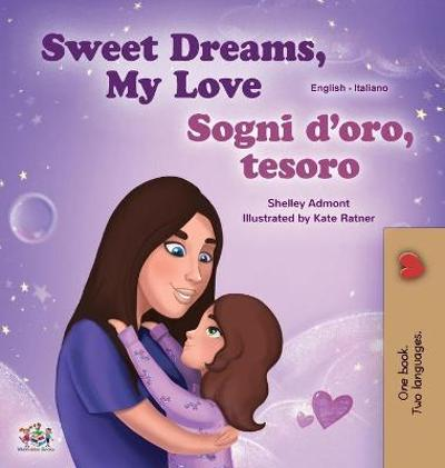 Sweet Dreams, My Love (English Italian Bilingual Book for Kids) - Shelley Admont