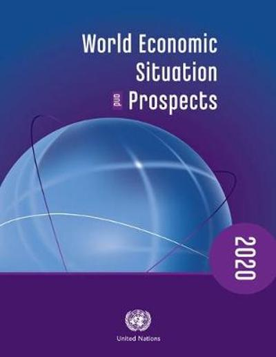 World economic situation and prospects 2020 - United Nations: Department of Economic and Social Affairs