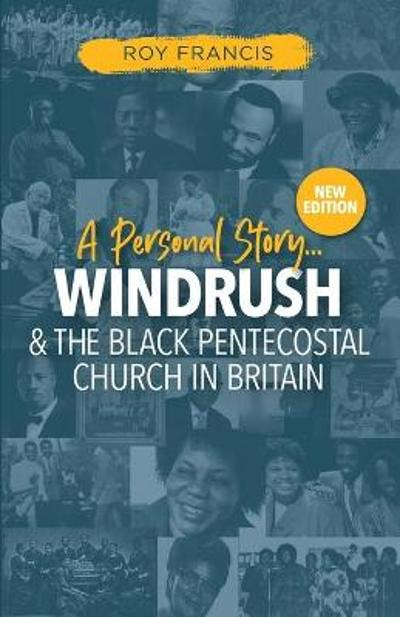 Windrush and the Black Pentecostal Church in Britain - Roy N Francis