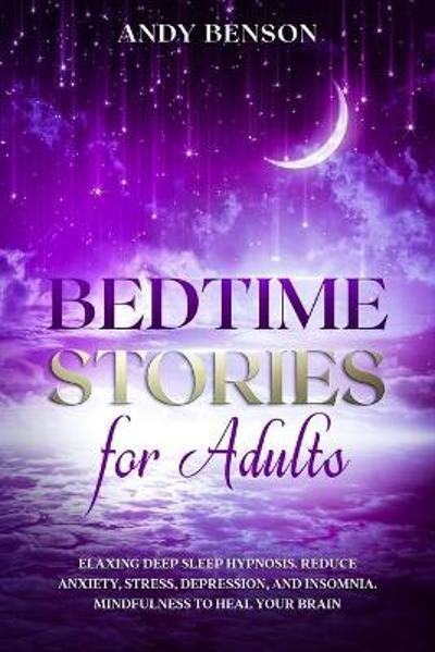 Bedtime Stories for Adults Relaxing Deep Sleep Hypnosis. Reduce Anxiety, Stress, Depression, and Insomnia. Mindfulness to Heal Your Brain. - Andy Benson