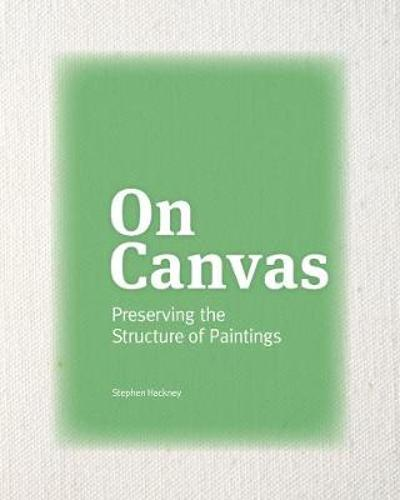 On Canvas - Preserving the Structure of Paintings - Stephen Hackney