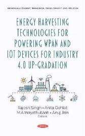 Energy Harvesting Technologies for Powering WPAN and IoT Devices for Industry 4.0 Up-Gradation - Rajesh Singh