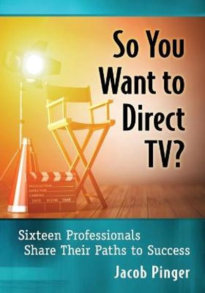 So You Want to Direct TV? - Jacob Pinger