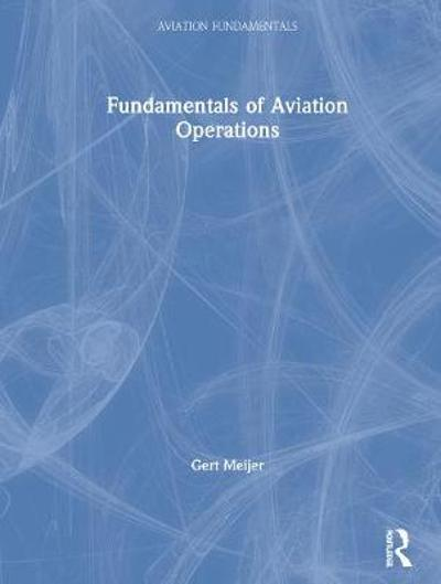 Fundamentals of Aviation Operations - Gert Meijer