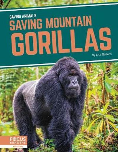 Saving Animals: Saving Mountain Gorillas - Lisa Bullard