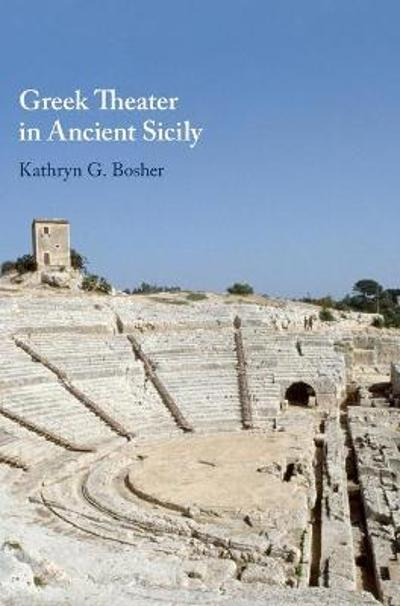 Greek Theater in Ancient Sicily - Kathryn G. Bosher