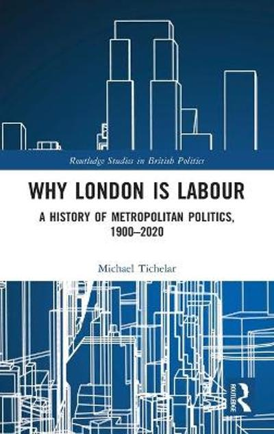 Why London is Labour - Michael Tichelar
