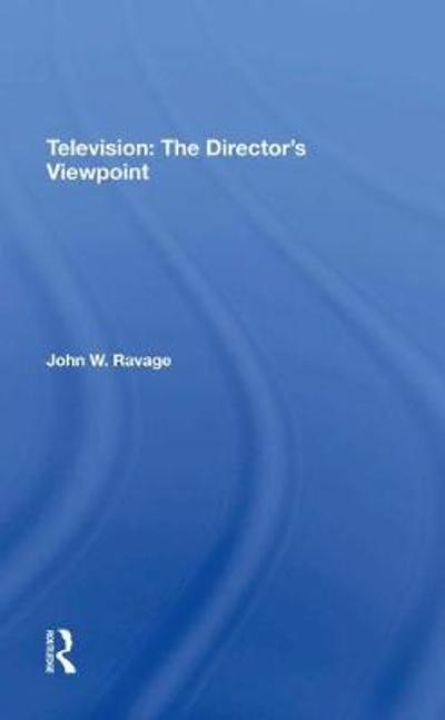 Television: The Director's Viewpoint - John W. Ravage