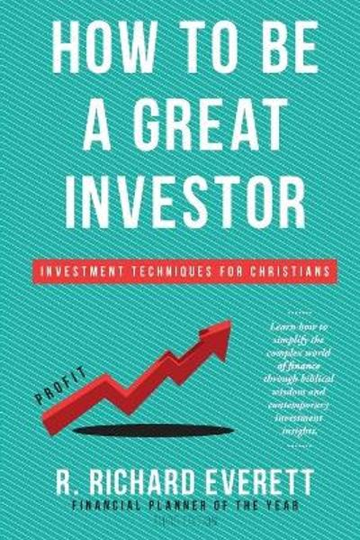 How to Be a Great Investor - R Richard Everett