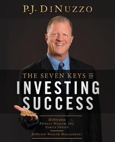 The Seven Keys to Investing Success - P J Dinuzzo