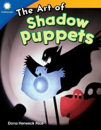 The Art of Shadow Puppets - Dona Herweck Rice