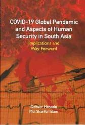 COVID-19 Global Pandemic And Aspects of Human Security in South Asia - Delwar Hossain Shariful Islam