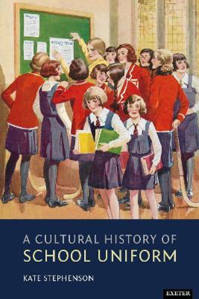 A Cultural History of School Uniform - Kate Stephenson