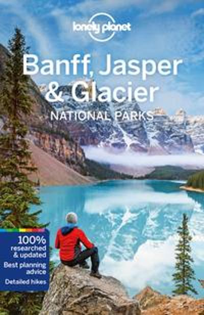Lonely Planet Banff, Jasper and Glacier National Parks - Lonely Planet