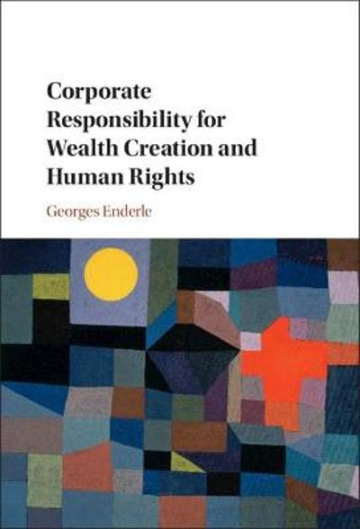 Corporate Responsibility for Wealth Creation and Human Rights - Georges Enderle