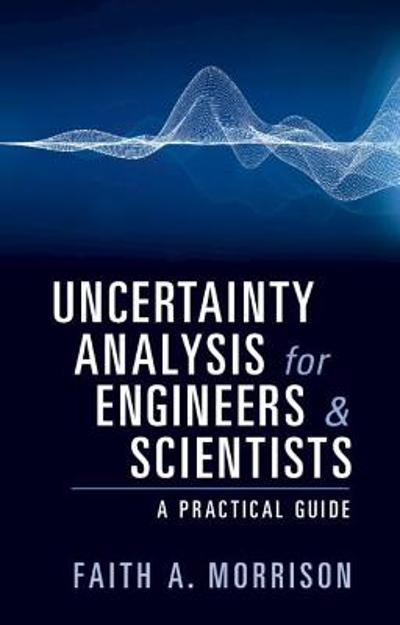 Uncertainty Analysis for Engineers and Scientists - Faith A. Morrison