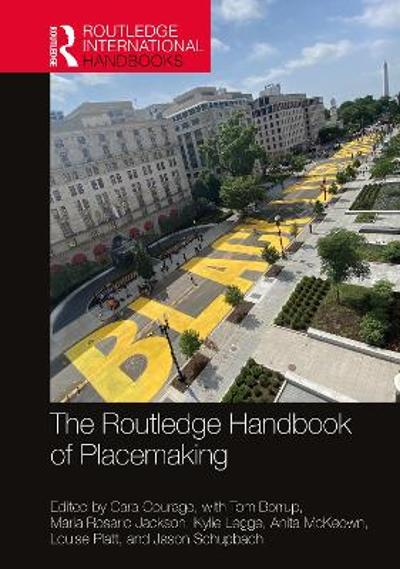 The Routledge Handbook of Placemaking - Cara Courage