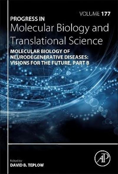 Molecular Biology of Neurodegenerative Diseases: Visions for the Future - Part B - David B. Teplow