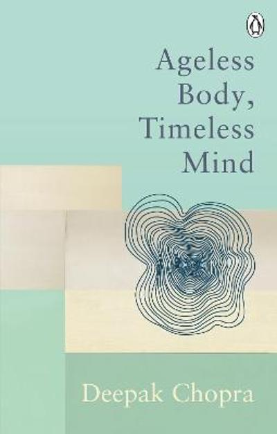 Ageless Body, Timeless Mind - Dr Deepak Chopra