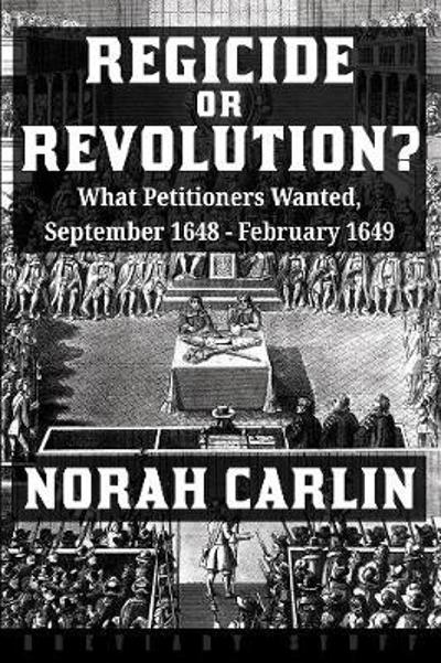 Regicide or Revolution? - Norah Carlin