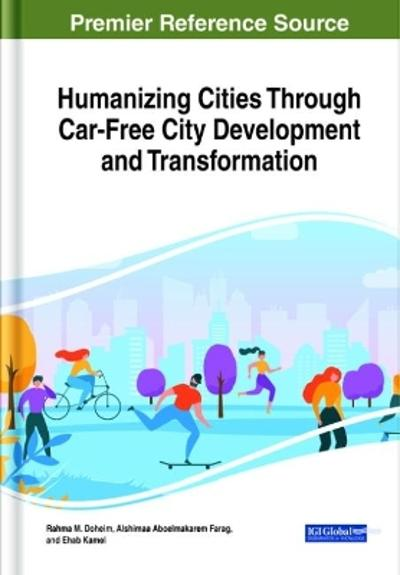 Humanizing Cities Through Car-Free City Development and Transformation - Rahma M. Doheim