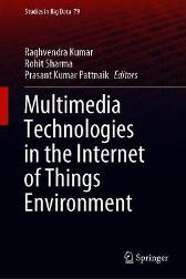 Multimedia Technologies in the Internet of Things Environment - Raghvendra Kumar Rohit Sharma Prasant Kumar Pattnaik