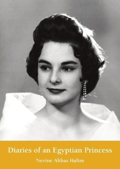 Diaries of an Egyptian Princess - Nevine Abbas Halim