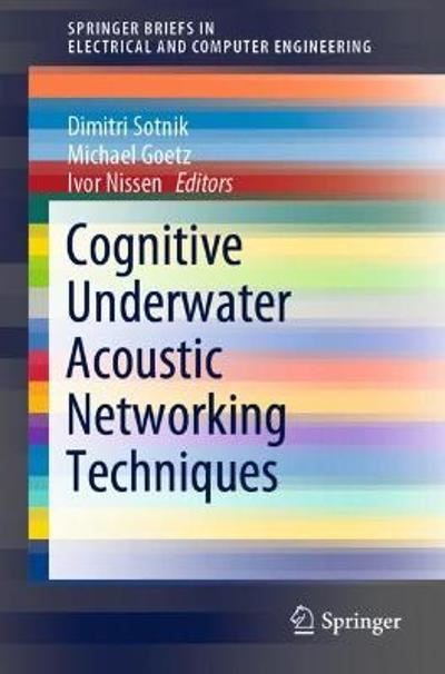 Cognitive Underwater Acoustic Networking Techniques - Dimitri Sotnik