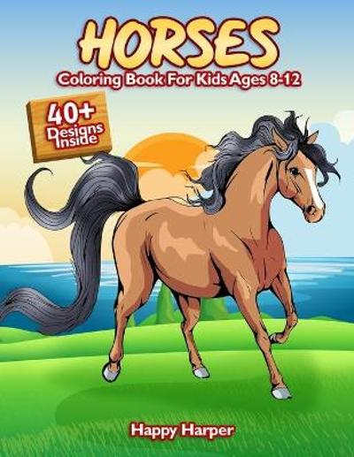 Horses Coloring Book For Kids Ages 8-12 - Happy Harper