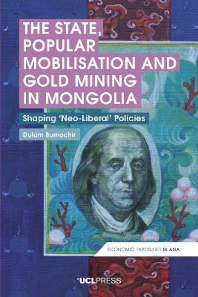 The State, Popular Mobilisation and Gold Mining in Mongolia - Dulam Bumochir