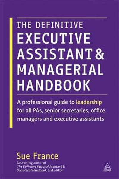 The Definitive Executive Assistant and Managerial Handbook - Sue France