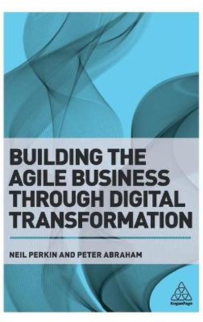 Building the Agile Business through Digital Transformation - Neil Perkin