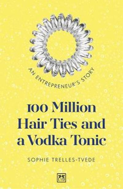 100 Million Hair Ties and a Vodka Tonic - Sophie Trelles-Tvede