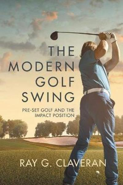 The Modern Golf Swing - Ray G Claveran