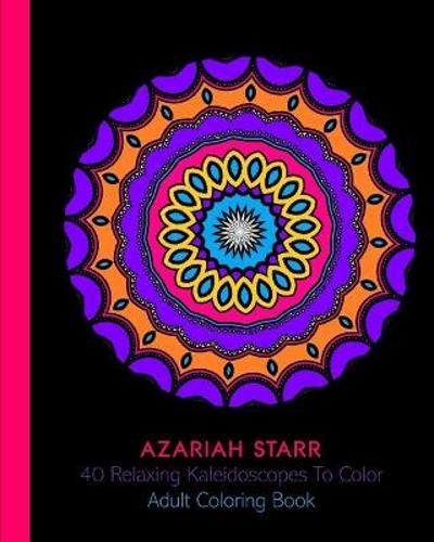 40 Relaxing Kaleidoscopes To Color - Azariah Starr