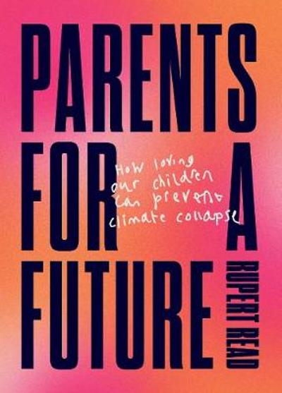 Parents for a Future - Rupert Read