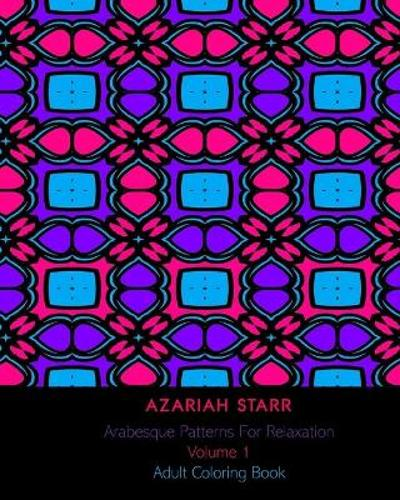 Arabesque Patterns For Relaxation Volume 1 - Azariah Starr