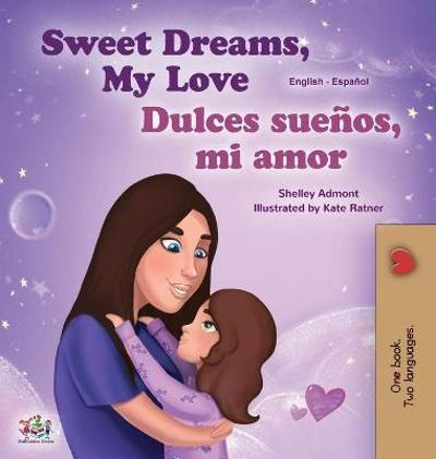 Sweet Dreams, My Love (English Spanish Bilingual Children's Book) - Shelley Admont