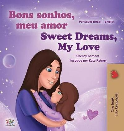 Sweet Dreams, My Love (Portuguese English Bilingual Children's Book -Brazil) - Shelley Admont