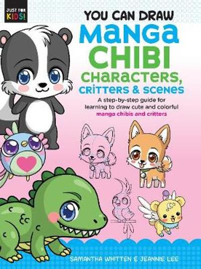 You Can Draw Manga Chibi Characters, Critters & Scenes - Samantha Whitten