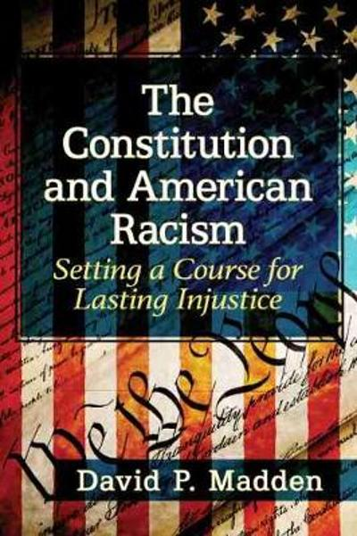 The Constitution and American Racism - David P. Madden